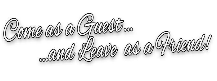 Come as a Guest…          …and Leave  as a Friend!